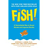 Fish!: A Remarkable Way to Boost Morale and Improve Resultsby Stephen C. Lundin