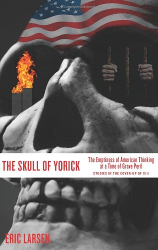 The Skull of Yorick: The Emptiness of American Thinking at a Time of Grave Peril by Eric Larsen (2011-02-05)