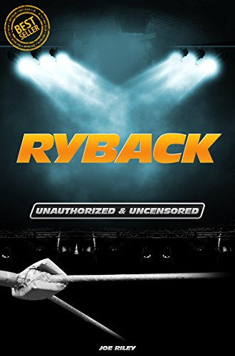 Joe Riley - Ryback - Wrestling Unauthorized & Uncensored (All Ages Deluxe Edition with Videos)