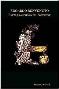 Edoardo Benvenuto: L'Arte E La Scienza Del Costruire