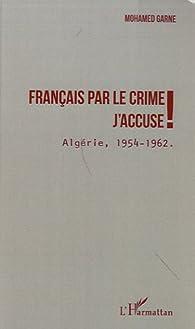 Français par le Crime J'Accuse Algérie 1954 1962 par Mohamed Garne
