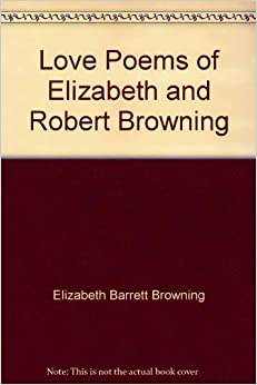 Love Poems of Elizabeth and Robert Browning: Elizabeth and