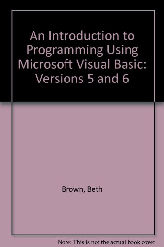 An Introduction to Programming Using Microsoft Visual Basic: Versions 5 and 6