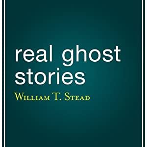 Real Ghost Stories | [William T. Stead]