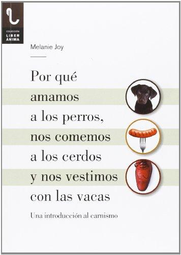 Por Que Amamos A Los Perros, Nos Comemos A Los Cerdos Y Nos Vestimos Con Las Vacas (LiberÁnima)