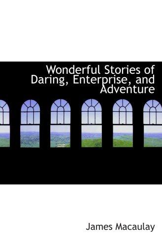 Wonderful Stories of Daring, Enterprise, and Adventure