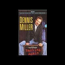 Ranting Again | Livre audio Auteur(s) : Dennis Miller Narrateur(s) : Dennis Miller