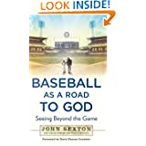 Baseball as a Road to God: Seeing Beyond the Game by John Sexton