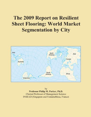 The 2009 Report on Resilient Sheet Flooring: World Market Segmentation by City