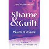 Shame & Guilt: Masters of Disguise ~ Jane Middelton-Moz