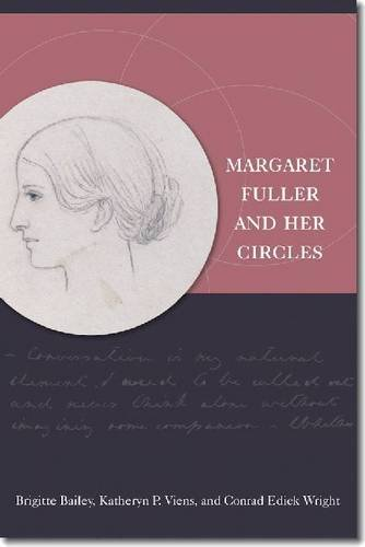Margaret Fuller and Her Circles (New England in the World)