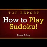 img - for How to Play Sudoku Like a Champion: Learn the Sudoku Rules and How to Solve Sudoku The Easiest, Fastest Way You Can! book / textbook / text book