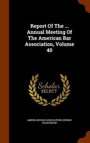Report Of The ... Annual Meeting Of The American Bar Association, Volume 40