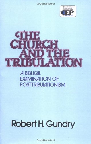 Church and the Tribulation A Biblical Examination of Posttribulationism310254019
