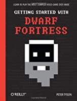 Getting Started with Dwarf Fortress: Learn to play the most complex video game ever made ebook download