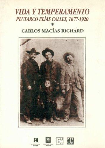 Vida y temperamento : Plutarco Elías Calles, 1877-1920, I (Vida y Pensamiento de Mexico) (Spanish Edition)