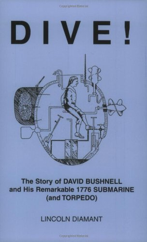 Dive! The Story Of David Bushnell And His Remarkable 1776 Submarine (And Torpedo)