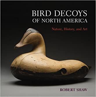 Bird Decoys of North America: Nature, History, and Art