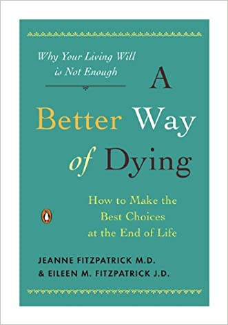 A Better Way of Dying: How to Make the Best Choices at the End of Life written by Jeanne Fitzpatrick