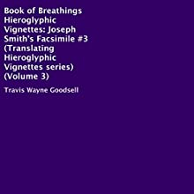Book of Breathings Hieroglyphic Vignettes: Joseph Smith's Facsimile #3 Audiobook by Travis Wayne Goodsell Narrated by Trevor Clinger