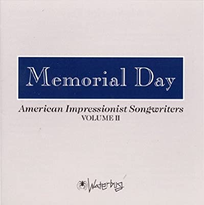 Memorial Day: American Impressionist Songwriters Volume II