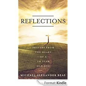 Reflections: Prayers from the Heart of a 14 - Year Old Boy: A Small Victory in Prayer (English Edition)
