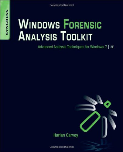Windows Forensic Analysis Toolkit, Third Edition: Advanced Analysis Techniques for Windows 7
