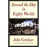 Around the Day in Eighty Worlds (0865472041) by Cortazar, Julio