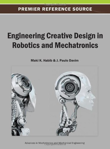 Engineering Creative Design In Robotics And Mechatronics (Advances In Mechatronics And Mechanical Engineering)