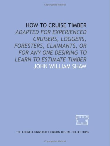 How to cruise timber: adapted for experienced cruisers, loggers, foresters, claimants, or for any one desiring to learn to estimate timber
