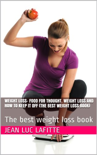 Weight Loss- Food For Thought. Weight Loss And How To Keep It Off (The Best Weight Loss Book): The Best Weight Loss Book