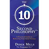 The 10-Second Philosophy�: A Practical Guide to Releasing Your Inner Geniusby Derek Mills - The...
