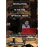 [(Revolution in the Age of Social Media: The Egyptian Popular Insurrection and the Internet )] [Author: Linda Herrera] [May-2014]