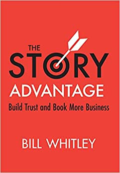 The Story Advantage: Build Trust & Book More Business