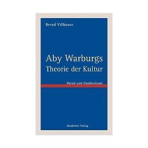 Aby Warburgs Theorie der Kultur: Detail und Sinnhorizont