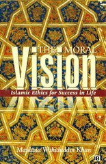 The Moral Vision- Islamic Ethics for Success in Life