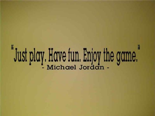 Just play. Have fun. Enjoy the game. ~Michael Jordan - Vinyl Wall Art Lettering Words