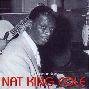 Nat King Cole - The Legendary Nat King Cole By Nat King Cole - Zortam Music