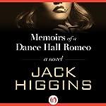Memoirs of a Dance Hall Romeo: A Novel | Jack Higgins