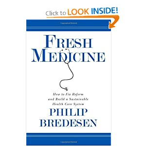 Fresh Medicine: How to Fix Reform and Build a Sustainable Health Care System Phil Bredesen
