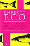 How to Travel with a Salmon and Other Essays (0099428636) by Eco, Umberto