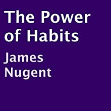 The Power of Habits (       UNABRIDGED) by James Nugent Narrated by Charlotte Kyle