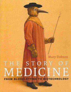 The Story of Medicine: From Bloodletting to Biotechnology