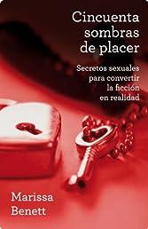 Cincuenta sombras de placer: Secretos sexuales para convertir la ficción en realidad (Autoayuda Y Superacion) (Spanish Edition)