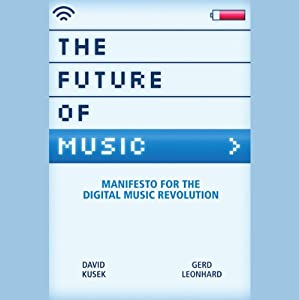 The Future of Music: Manifesto for the Digital Music Revolution | [Dave Kusek, Gerd Leonhard]