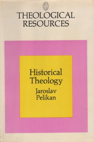 Historical Theology: Continuity and Change in Christian Doctrine (Theological Resources)