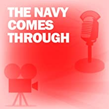 The Navy Comes Through: Classic Movies on the Radio  by Lux Radio Theatre Narrated by Pat O'Brien, George Murphy
