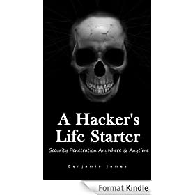 A Hacker's Life Starter: Security Penetration Anywhere & Anytime (English Edition)