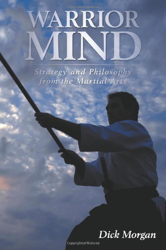 Warrior Mind: Strategy And Philosophy From The Martial Arts