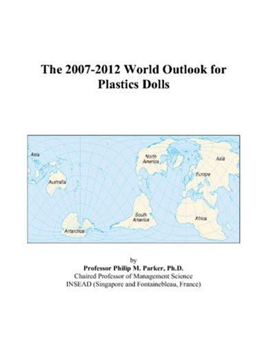 The 2007-2012 World Outlook for Plastics Dolls